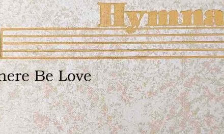 Let There Be Love – Hymn Lyrics