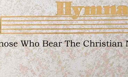 Let Those Who Bear The Christian Name – Hymn Lyrics