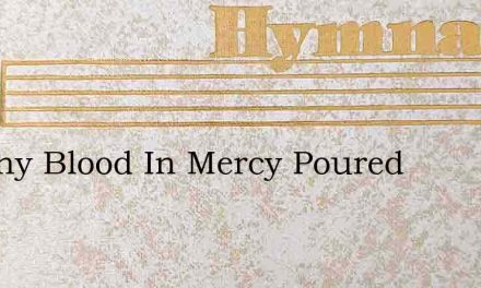 Let Thy Blood In Mercy Poured – Hymn Lyrics