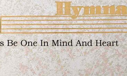 Let Us Be One In Mind And Heart – Hymn Lyrics
