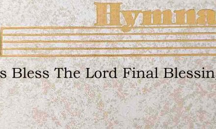 Let Us Bless The Lord Final Blessing – Hymn Lyrics