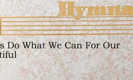 Let Us Do What We Can For Our Beautiful – Hymn Lyrics