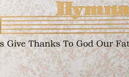 Let Us Give Thanks To God Our Father – Hymn Lyrics
