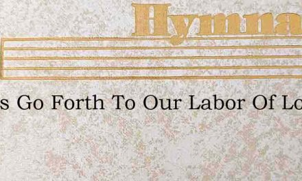 Let Us Go Forth To Our Labor Of Love – Hymn Lyrics