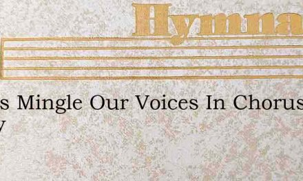 Let Us Mingle Our Voices In Chorus Today – Hymn Lyrics