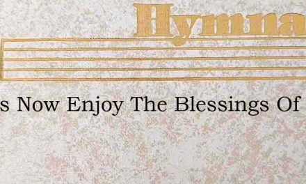 Let Us Now Enjoy The Blessings Of The Lo – Hymn Lyrics