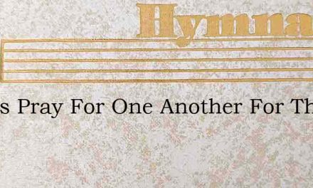 Let Us Pray For One Another For The Day – Hymn Lyrics