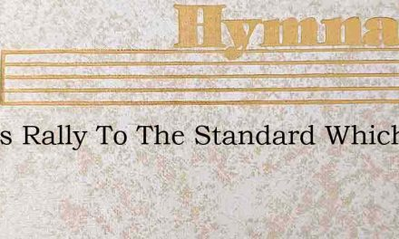 Let Us Rally To The Standard Which The L – Hymn Lyrics