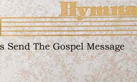 Let Us Send The Gospel Message – Hymn Lyrics
