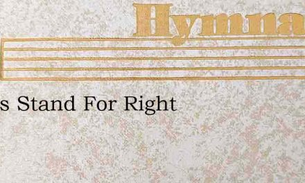 Let Us Stand For Right – Hymn Lyrics