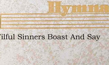 Let Wilful Sinners Boast And Say – Hymn Lyrics