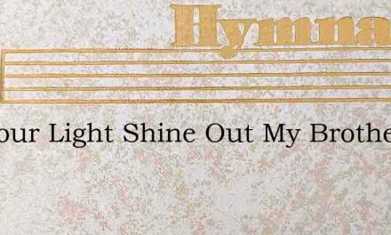 Let Your Light Shine Out My Brother – Hymn Lyrics