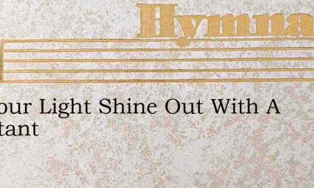 Let Your Light Shine Out With A Constant – Hymn Lyrics