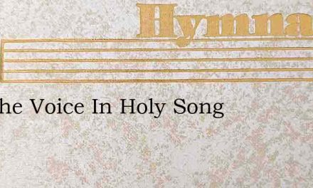 Lift The Voice In Holy Song – Hymn Lyrics