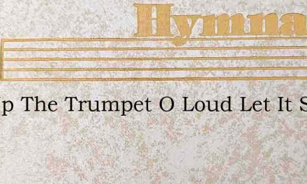 Lift Up The Trumpet O Loud Let It Strout – Hymn Lyrics