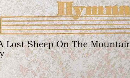 Like A Lost Sheep On The Mountain Astray – Hymn Lyrics