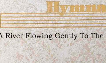 Like A River Flowing Gently To The Sea – Hymn Lyrics
