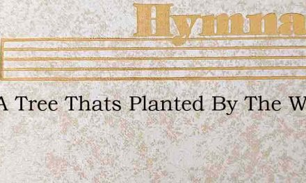 Like A Tree Thats Planted By The Water – Hymn Lyrics