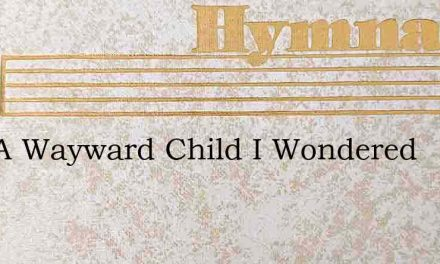 Like A Wayward Child I Wondered – Hymn Lyrics