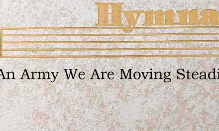 Like An Army We Are Moving Steadily And – Hymn Lyrics