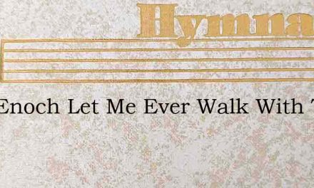 Like Enoch Let Me Ever Walk With Thee – Hymn Lyrics