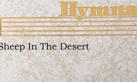 Like Sheep In The Desert – Hymn Lyrics