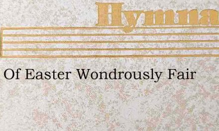 Lilies Of Easter Wondrously Fair – Hymn Lyrics