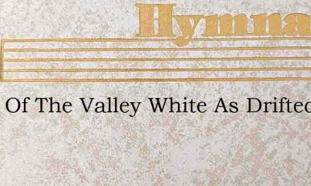 Lilies Of The Valley White As Drifted Sn – Hymn Lyrics