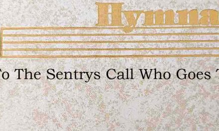 List To The Sentrys Call Who Goes There – Hymn Lyrics