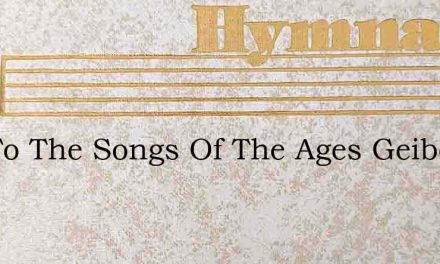 List To The Songs Of The Ages Geibel – Hymn Lyrics