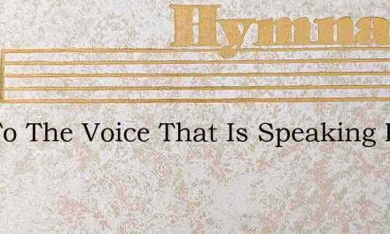 List To The Voice That Is Speaking In Lo – Hymn Lyrics