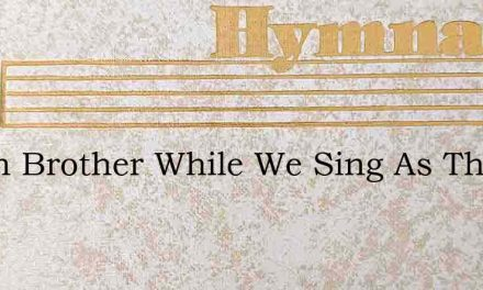 Listen Brother While We Sing As The Bell – Hymn Lyrics