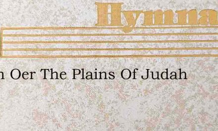 Listen Oer The Plains Of Judah – Hymn Lyrics