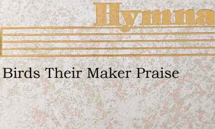 Little Birds Their Maker Praise – Hymn Lyrics