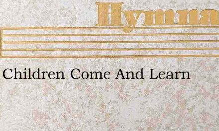 Little Children Come And Learn – Hymn Lyrics