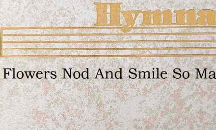 Little Flowers Nod And Smile So May You – Hymn Lyrics