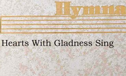 Little Hearts With Gladness Sing – Hymn Lyrics