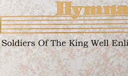 Little Soldiers Of The King Well Enlist – Hymn Lyrics