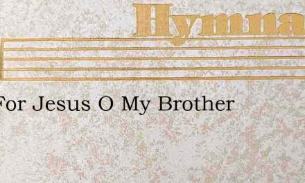 Live For Jesus O My Brother – Hymn Lyrics