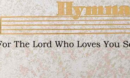 Live For The Lord Who Loves You So – Hymn Lyrics