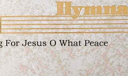 Living For Jesus O What Peace – Hymn Lyrics