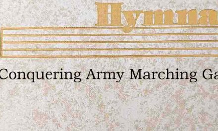 Lo A Conquering Army Marching Gainst – Hymn Lyrics
