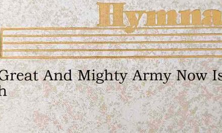 Lo A Great And Mighty Army Now Is March – Hymn Lyrics