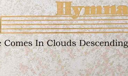 Lo He Comes In Clouds Descending – Hymn Lyrics
