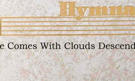 Lo, He Comes With Clouds Descending – Hymn Lyrics