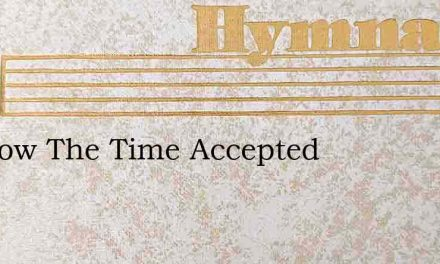 Lo, Now The Time Accepted – Hymn Lyrics