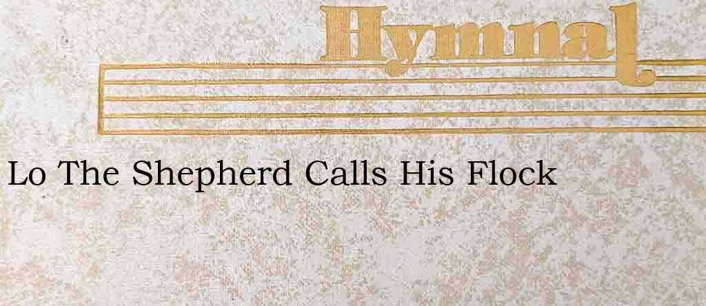 Lo The Shepherd Calls His Flock – Hymn Lyrics