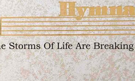 Lo The Storms Of Life Are Breaking – Hymn Lyrics