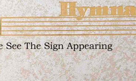 Lo We See The Sign Appearing – Hymn Lyrics