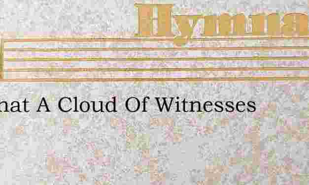 Lo What A Cloud Of Witnesses – Hymn Lyrics